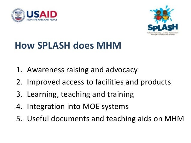 Awareness raising and advocacy • Visual brand and slogan for MHM – Let's Talk About It! • Qualitative research on MHM to u...