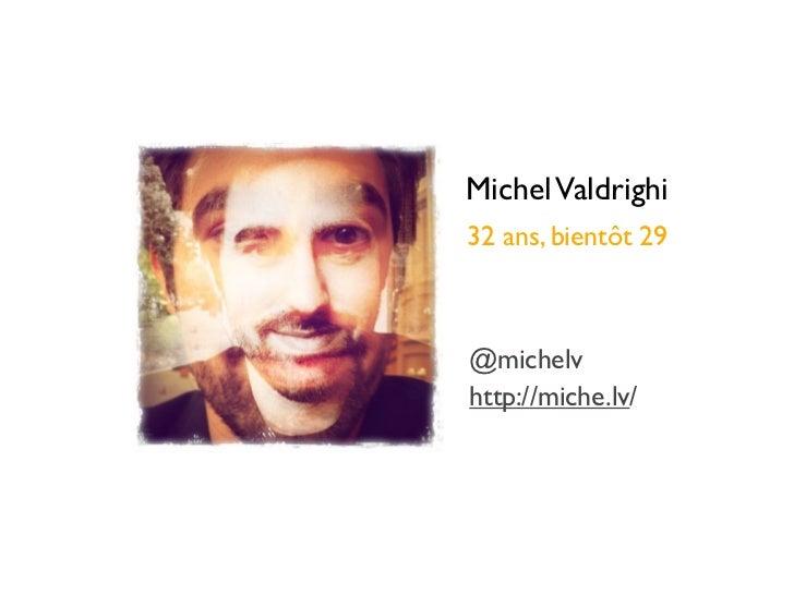 Michel Valdrighi32 ans, bientôt 29@michelvhttp://miche.lv/