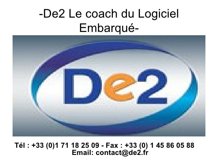-De2 Le coach du Logiciel Embarqué- <ul><li>Tél : +33 (0)1 71 18 25 09 - Fax : +33 (0) 1 45 86 05 88  Email: contact@de2.f...