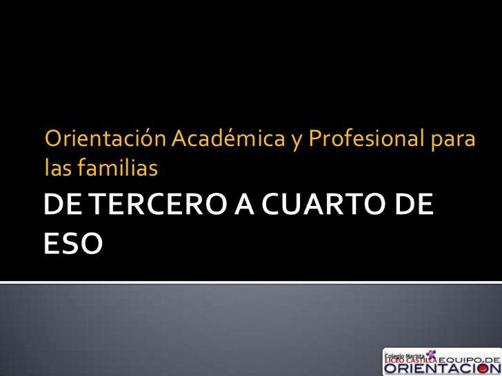 DE TERCERO A CUARTO DE ESO<br />Orientación Académica y Profesional para las familias<br />