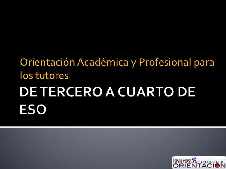DE TERCERO A CUARTO DE ESO<br />Orientación Académica y Profesional para los tutores<br />