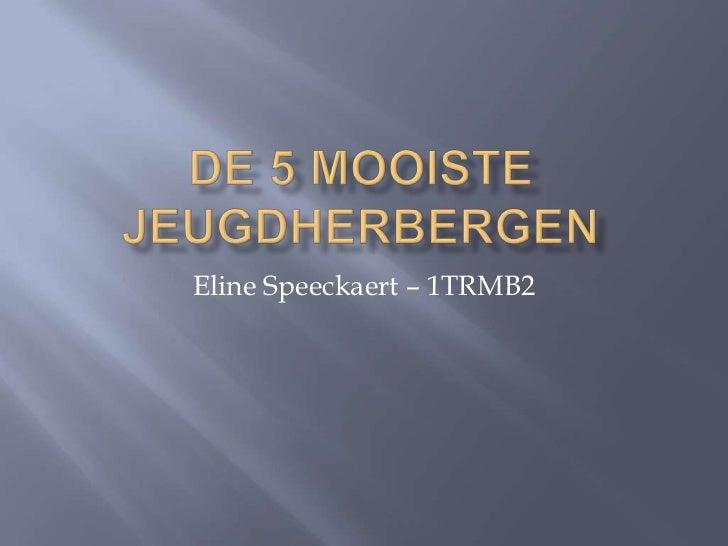 De 5 mooiste jeugdherbergen<br />Eline Speeckaert – 1TRMB2<br />