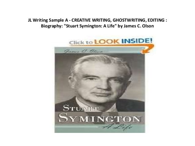 "JL Writing Sample A - CREATIVE WRITING, GHOSTWRITING, EDITING : Biography: ""Stuart Symington: A Life"" by James C. Olson"