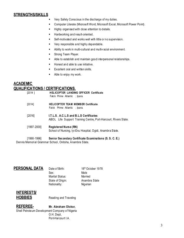 STRENGTHS/SKILLS  Very Safety Conscious in the discharge of my duties.  Computer Literate (Microsoft Word, Microsoft Exc...