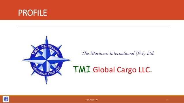 PROFILE The Mariners International (Pvt) Ltd. TMI Global Cargo LLC. TMI PROFILE V3 1