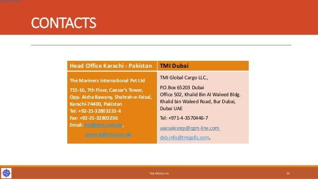 CONTACTS Head Office Karachi - Pakistan TMI Dubai The Mariners International Pvt Ltd 715-16, 7th Floor, Caesar's Tower, Op...