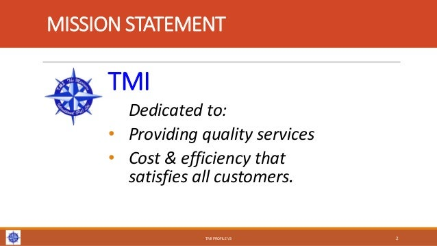 MISSION STATEMENT TMI Dedicated to: • Providing quality services • Cost & efficiency that satisfies all customers. TMI PRO...