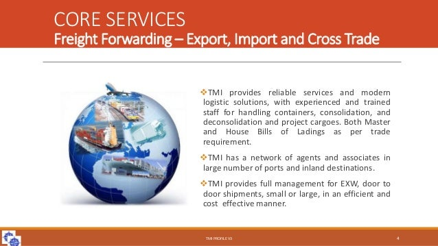 CORE SERVICES Freight Forwarding – Export, Import and Cross Trade TMI provides reliable services and modern logistic solu...