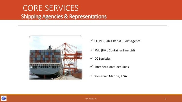 Shipping Agencies & Representations  CGML, Sales Rep & Port Agents  FML (FML Container Line Ltd)  DC Logistics.  Inter...