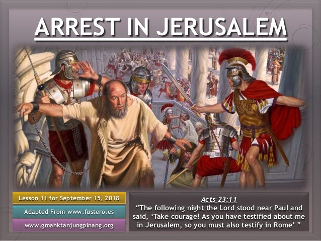 """ARREST IN JERUSALEM Lesson 11 for September 15, 2018 Adapted From www.fustero.es www.gmahktanjungpinang.org Acts 23:11 """"Th..."""