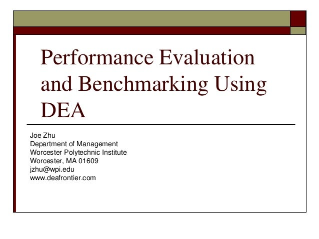 Performance Evaluation and Benchmarking Using DEA Joe Zhu Department of Management Worcester Polytechnic Institute Worcest...