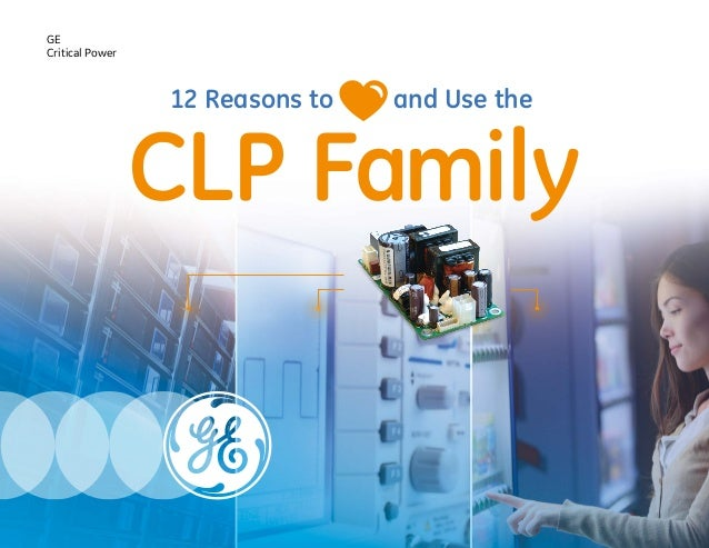 CLP Family 12 Reasons to and Use the GE Critical Power