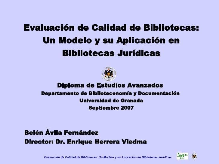 Evaluación de Calidad de Bibliotecas: Un Modelo y su Aplicación en Bibliotecas Jurídicas Diploma de Estudios Avanzados  De...