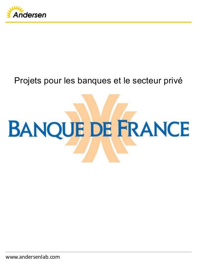 www.andersenlab.com Projets pour les banques et le secteur privé