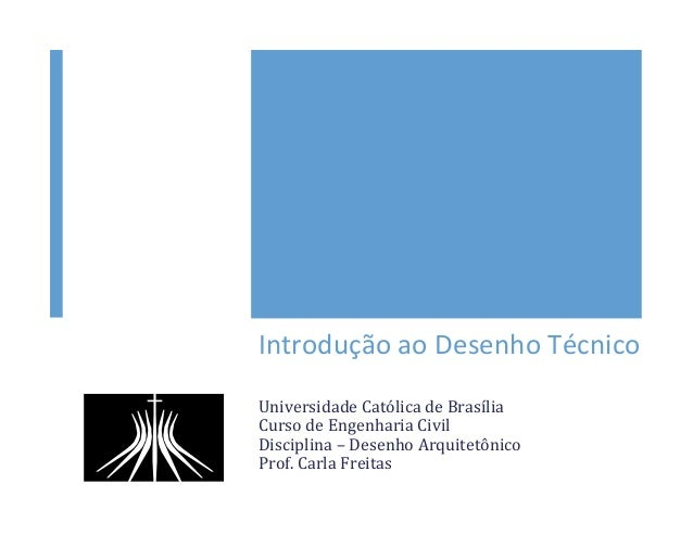 Introdução  ao  Desenho  Técnico   Universidade  Católica  de  Brasília   Curso  de  Engenharia  Civ...