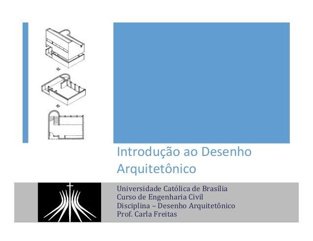Introdução  ao  Desenho   Arquitetônico   Universidade  Católica  de  Brasília   Curso  de  Engenharia...