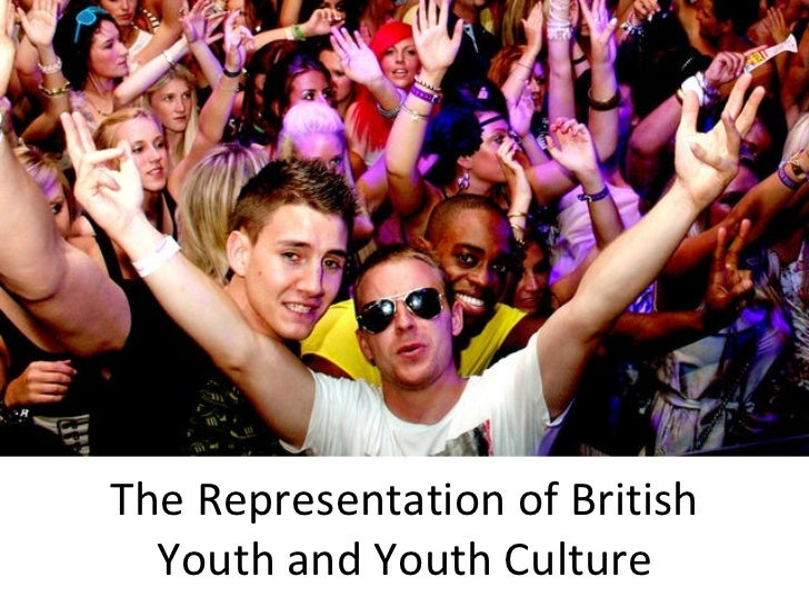 The Representation of British Youth and Youth Culture