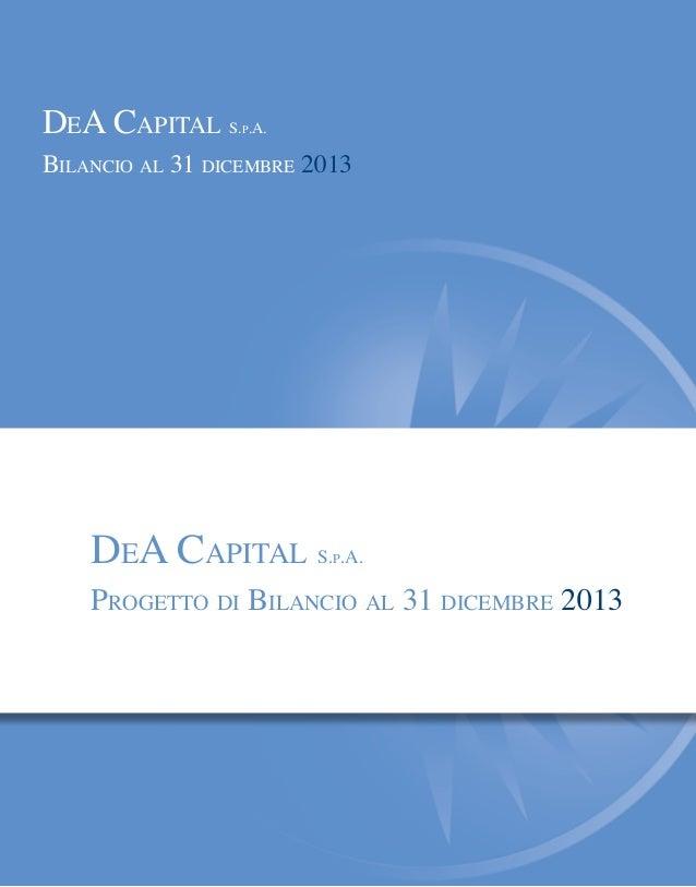 DEA CAPITAL S.P.A. BILANCIO AL 31 DICEMBRE 2013 DEA CAPITAL S.P.A. PROGETTO DI BILANCIO AL 31 DICEMBRE 2013