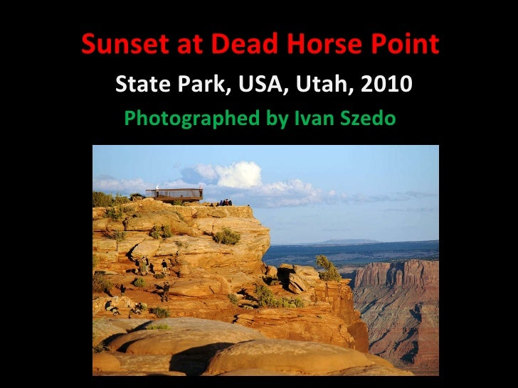 Sunset at Dead Horse Point   State Park, USA, Utah, 2010 Photographed by Ivan Szedo