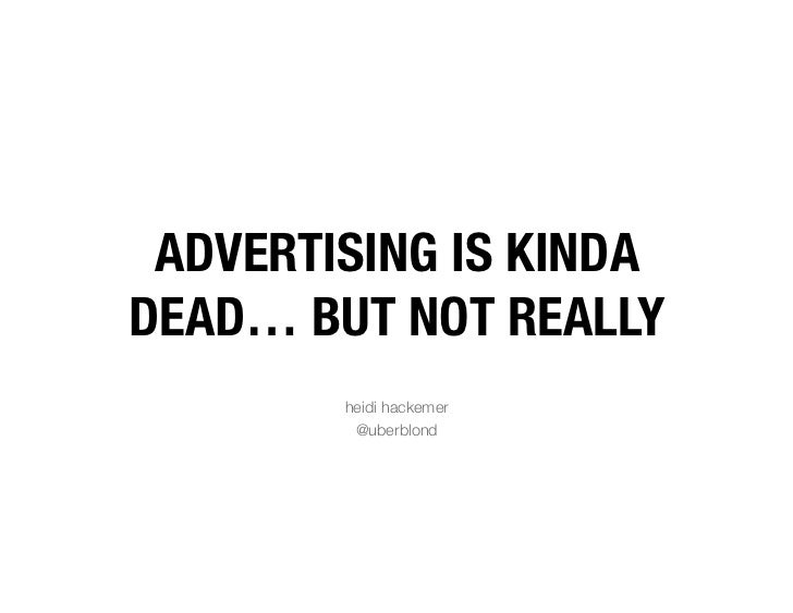 ADVERTISING IS KINDADEAD… BUT NOT REALLY              heidi hackemer         @uberblond