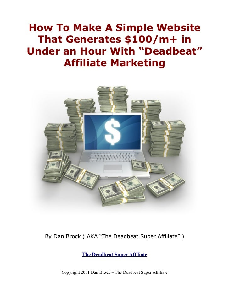 """How To Make A Simple Website That Generates $100/m+ inUnder an Hour With """"Deadbeat""""      Affiliate Marketing  By Dan Brock..."""