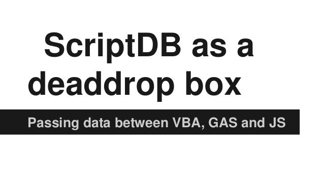 ScriptDB as a deaddrop box Passing data between VBA, GAS and JS