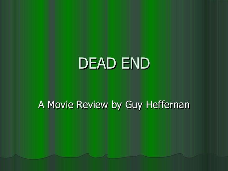 DEAD END A Movie Review by Guy Heffernan