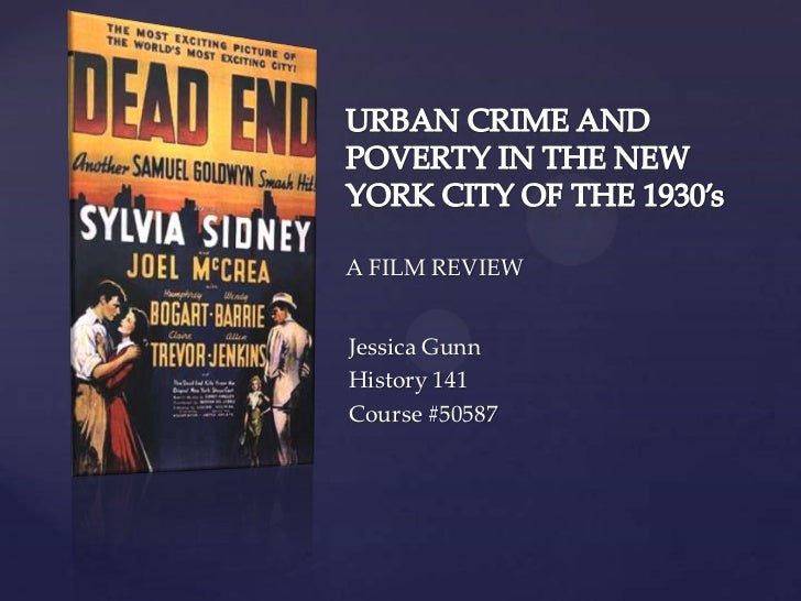 URBAN CRIME AND POVERTY IN THE NEW YORK CITY OF THE 1930's<br />A FILM REVIEW<br />Jessica Gunn<br />History 141<br />Cour...