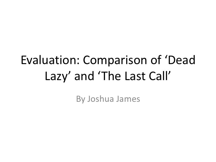 Evaluation: Comparison of 'Dead    Lazy' and 'The Last Call'         By Joshua James