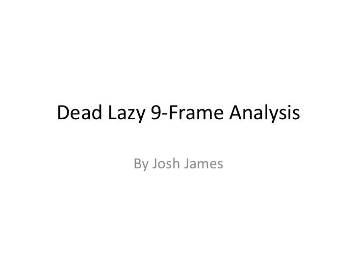 Dead Lazy 9-Frame Analysis        By Josh James