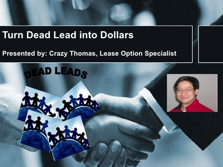 Turn Dead Lead into Dollars Presented by: Crazy Thomas, Lease Option Specialist