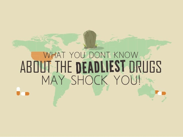 WHAT YOU DONT KNOW MAY SHOCK YOU! ABOUT THE DEADLISET DRUGS