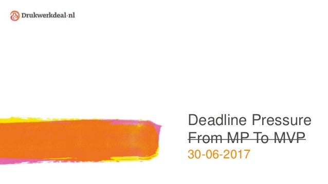 Deadline Pressure From MP To MVP 30-06-2017