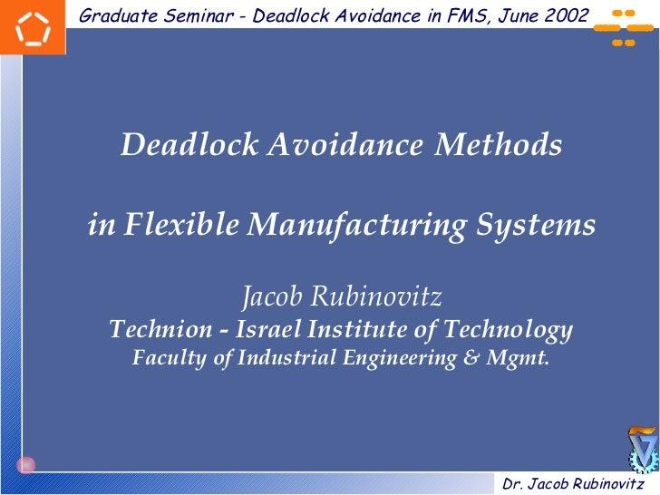 Graduate Seminar - Deadlock Avoidance in FMS, June 2002    Deadlock Avoidance Methodsin Flexible Manufacturing Systems    ...