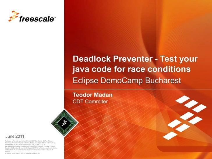 Eclipse DemoCamp Bucharest<br />Deadlock Preventer - Test your java code for race conditions<br />TeodorMadan<br />CDT Com...