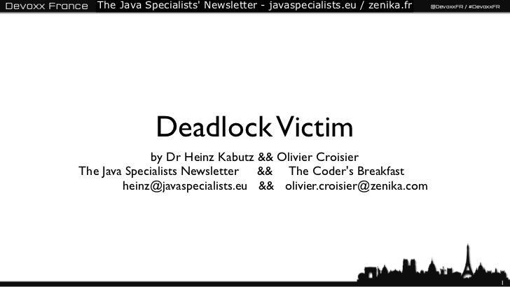 The Java Specialists Newsletter - javaspecialists.eu / zenika.fr              Deadlock Victim           by Dr Heinz Kabutz...