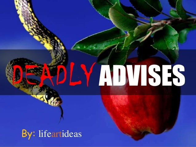 DEADLY ADVISES By: lifeartideas