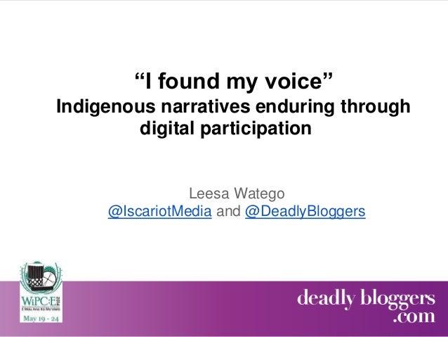 """I found my voice"" Indigenous narratives enduring through digital participation Leesa Watego @IscariotMedia and @DeadlyBlo..."