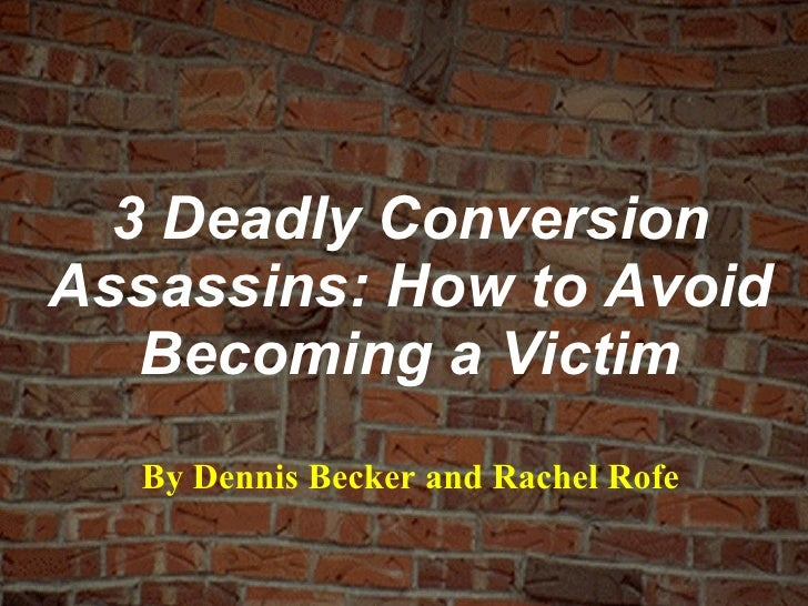 3 Deadly Conversion Assassins: How to Avoid Becoming a Victim By Dennis Becker and Rachel Rofe