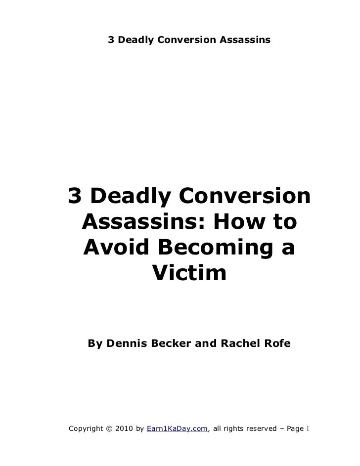 3 Deadly Conversion Assassins3 Deadly Conversion Assassins: How to Avoid Becoming a      Victim    By Dennis Becker and Ra...