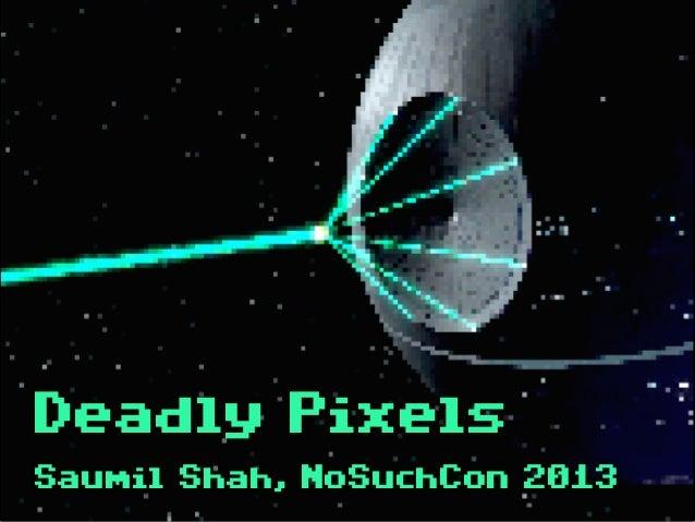 net-squareDeadly PixelsSaumil Shah, NoSuchCon 2013
