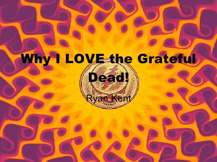 Why I LOVE the Grateful Dead! Ryan Kent