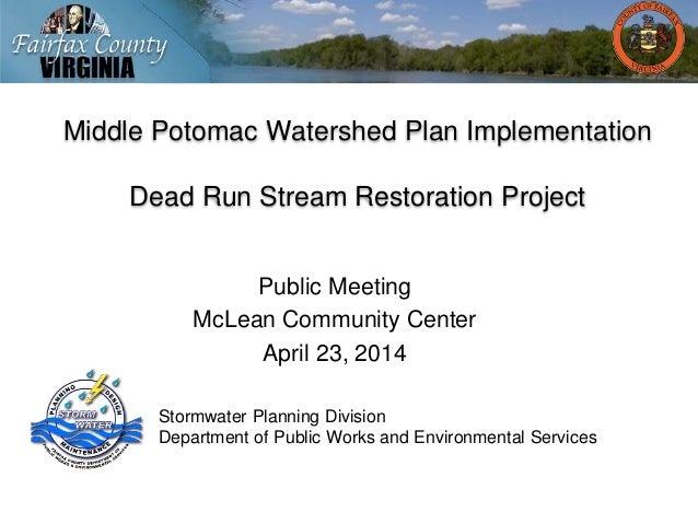 Middle Potomac Watershed Plan Implementation Dead Run Stream Restoration Project Public Meeting McLean Community Center Ap...
