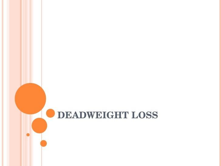 DEADWEIGHT LOSS