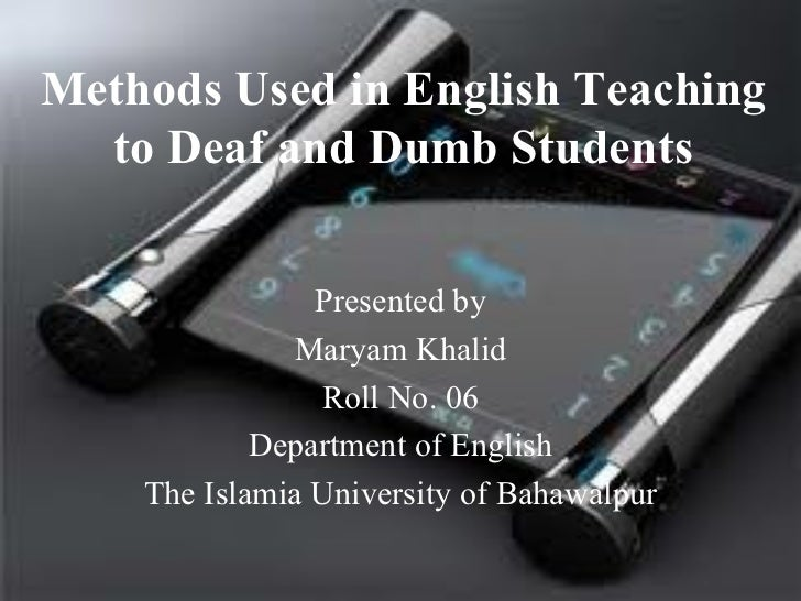 Methods Used in English Teaching  to Deaf and Dumb Students                Presented by              Maryam Khalid        ...