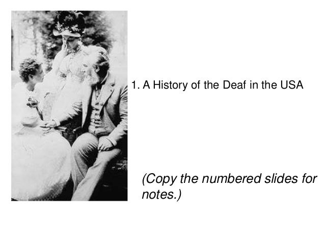 1. A History of the Deaf in the USA (Copy the numbered slides for notes.)