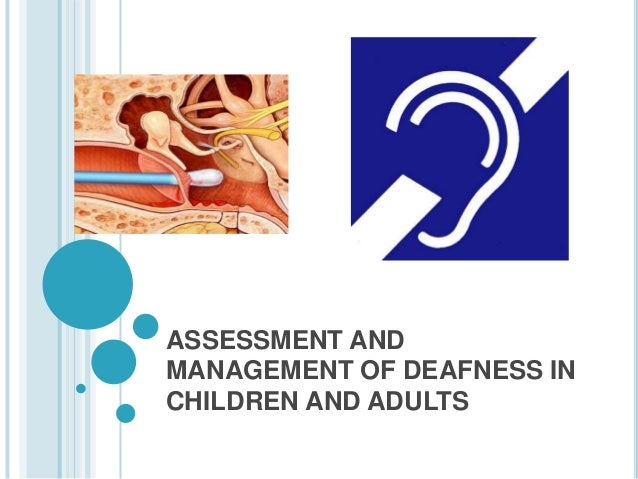 ASSESSMENT AND MANAGEMENT OF DEAFNESS IN CHILDREN AND ADULTS