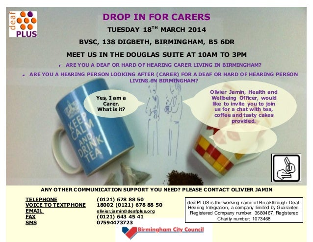 DROP IN FOR CARERS TUESDAY 18TH MARCH 2014 BVSC, 138 DIGBETH, BIRMINGHAM, B5 6DR MEET US IN THE DOUGLAS SUITE AT 10AM TO 3...