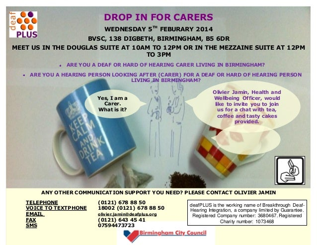 DROP IN FOR CARERS WEDNESDAY 5TH FEBURARY 2014 BVSC, 138 DIGBETH, BIRMINGHAM, B5 6DR MEET US IN THE DOUGLAS SUITE AT 10AM ...