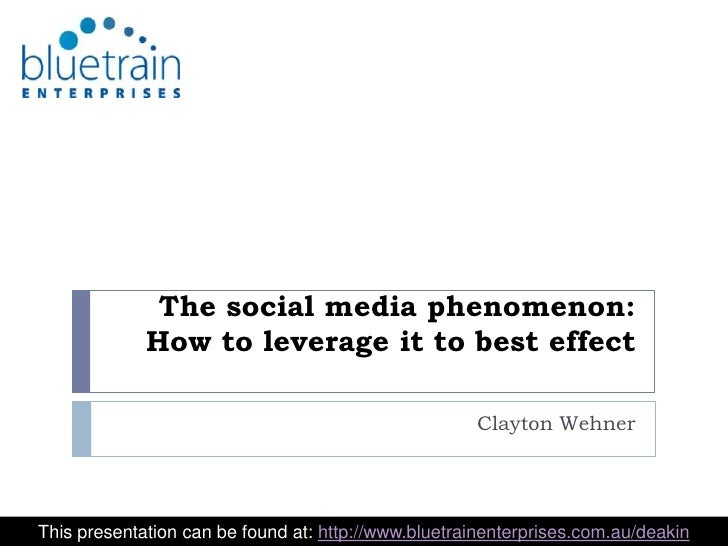The social media phenomenon:How to leverage it to best effect<br />Clayton Wehner<br />This presentation can be found at: ...